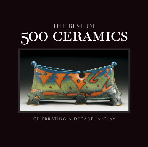 The Best of 500 Ceramics: Celebrating a Decade in Clay (500 Series): Lark Crafts