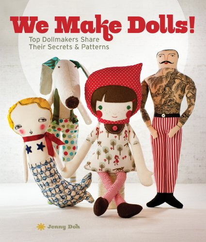 9781454702498: We Make Dolls!: Top Dollmakers Share Their Secrets & Patterns