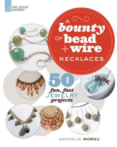 9781454702894: A Bounty of Bead & Wire Necklaces: 50 Fun, Fast Jewelry Projects