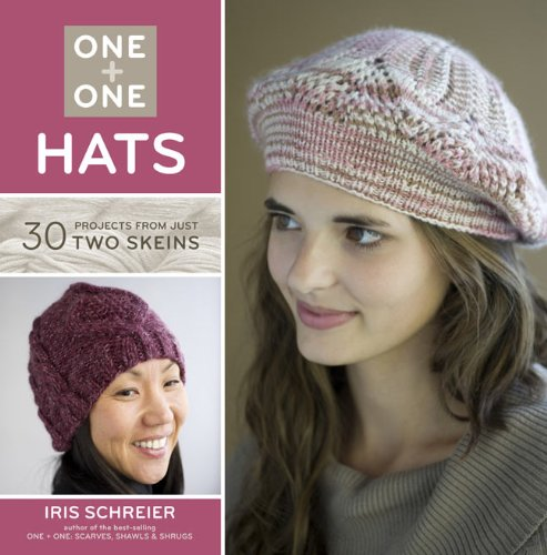 One + One: Hats: 30 Projects from Just Two Skeins (1454703172) by Iris Schreier