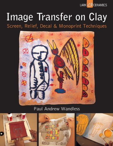 9781454703327: Image Transfer on Clay: Screen, Relief, Decal & Monoprint Techniques (A Lark Ceramics Book)
