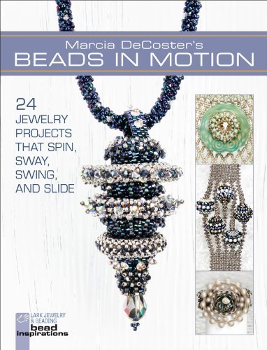 9781454703358: Marcia DeCoster's Beads in Motion: 24 Jewelry Projects that Spin, Sway, Swing, and Slide (Lark Jewelry & Beading Bead Inspirations)
