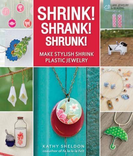 9781454703495: Shrink! Shrank! Shrunk!: Make Stylish Shrink Plastic Jewelry