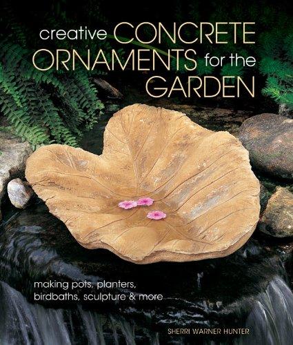 9781454703532: Creative Concrete Ornaments for the Garden: Making Pots, Planters, Birdbaths, Sculpture & More