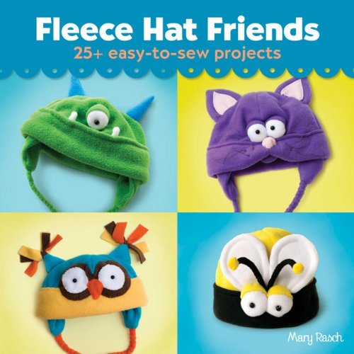 Fleece Hat Friends 25+ Easy to Sew Projects: Mary Rasch