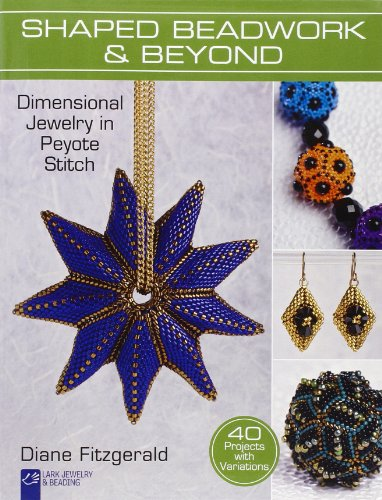 9781454703617: Shaped Beadwork & Beyond: Dimensional Jewelry in Peyote Stitch (Lark Jewelry & Beading)