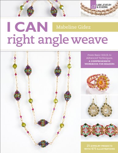 9781454703662: I Can Right Angle Weave: From Basic Stitch to Advanced Techniques, a Comprehensive Workbook for Beaders