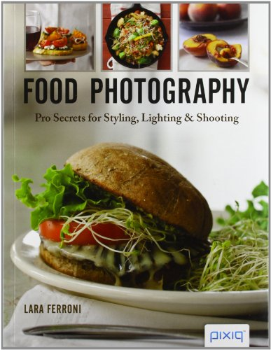 9781454704089: Food Photography: Pro Secrets for Styling, Lighting, and Shooting