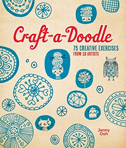 9781454704225: Craft-a-Doodle: 75 Creative Exercises from 18 Artists