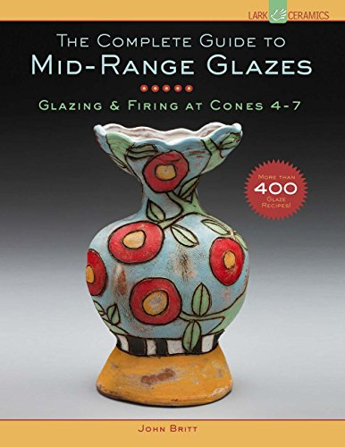The Complete Guide to Mid-Range Glazes: Glazing: Britt, John
