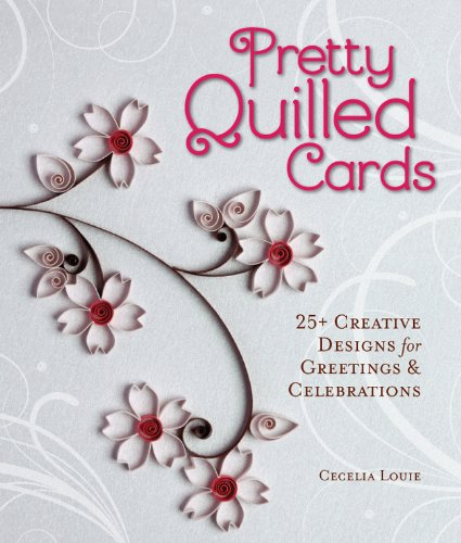9781454707844: Pretty Quilled Cards: 25+ Creative Designs for Greetings & Celebrations