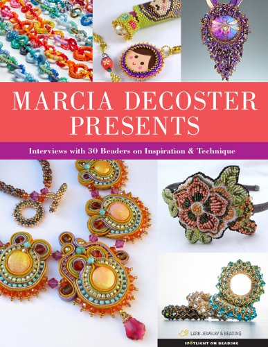 9781454707974: Marcia DeCoster Presents: Interviews with 30 Beaders on Inspiration & Technique (Spotlight on Beading Series)