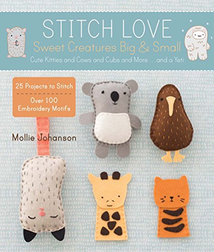 9781454708094: Stitch Love: Sweet Creatures Big & Small: Cute Kitties and Cows and Cubs and More...and a Yeti