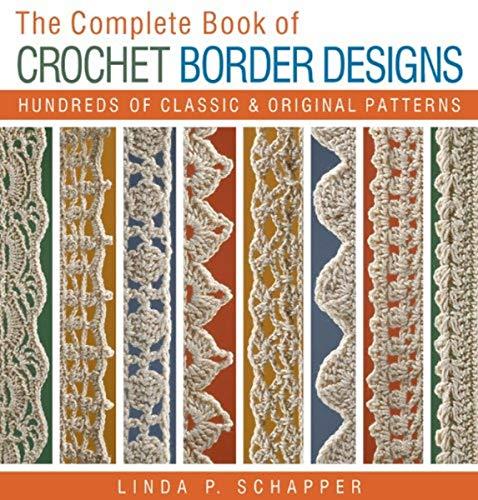 9781454708100: The Complete Book of Crochet Border Designs: Hundreds of Classics & Original Patterns (Complete Crochet Designs)