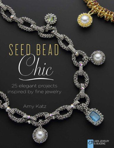 9781454708179: Seed Bead Chic: 25 Elegant Projects Inspired by Fine Jewelry (Lark Jewelry & Beading Bead Inspirations)