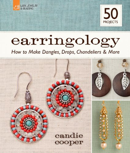 Earringology: How to Make Dangles, Drops, Chandeliers & More (Lark Beading & Jewelry): ...