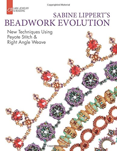 9781454708247: Sabine Lippert's Beadwork Evolution: New Techniques Using Peyote Stitch and Right Angle Weave (Jewelry/Beading Bead Inspiratn)