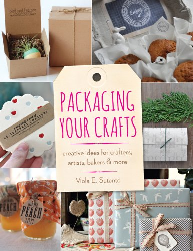 Packaging Your Crafts: Creative Ideas for Crafters, Artists, Bakers, & More: Sutanto, Viola E.