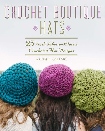 9781454708605: Crochet Boutique: Hats: 25 Fresh Takes on Classic Crocheted Hat Designs