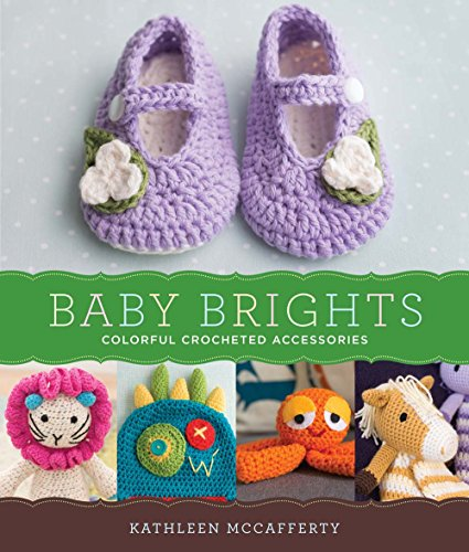 Baby Brights: 30 Colorful Crochet Accessories: McCafferty, Kathleen