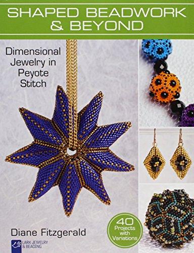 9781454709091: SHAPED BEADWORK & BEYOND: Dimensional Jewelry in Peyote Stitch (Lark Jewelry & Beading)