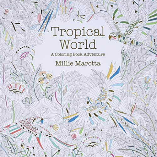 Tropical World: A Coloring Book Adventure (A: Millie Marotta