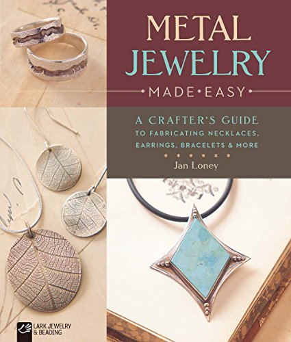 9781454709145: Metal Jewelry Made Easy: A Crafter's Guide to Fabricating Necklaces, Earrings, Bracelets & More