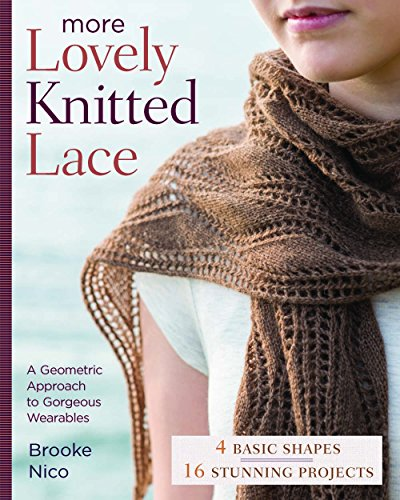 More Lovely Knitted Lace: Contemporary Patterns in Geometric Shapes: Brooke Nico