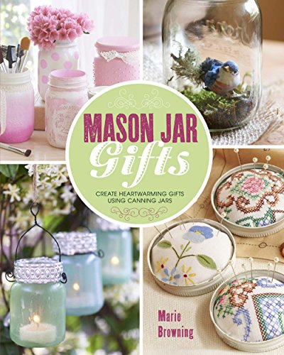 9781454709213: Mason Jar Gifts: Create Heartwarming Gifts Using Canning Jars