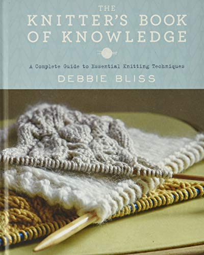 The Knitter's Book of Knowledge: A Complete Guide to Essential Knitting Techniques: Bliss, ...