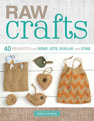 9781454709299: Raw Crafts: 40 Projects from Hemp, Jute, Burlap, and Cork