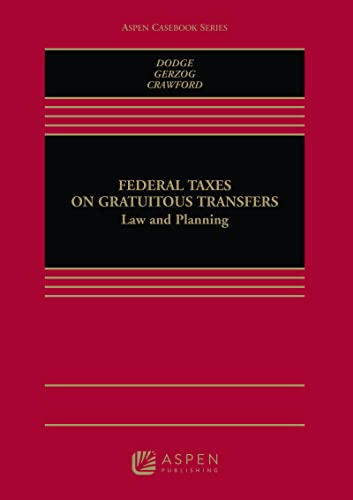 Federal Taxation of Gratuitous Transfers Law and: Joseph M. Dodge;