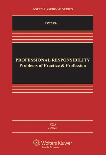 Professional Responsibility: Problems of Practice & Profession,: Nathan M. Crystal