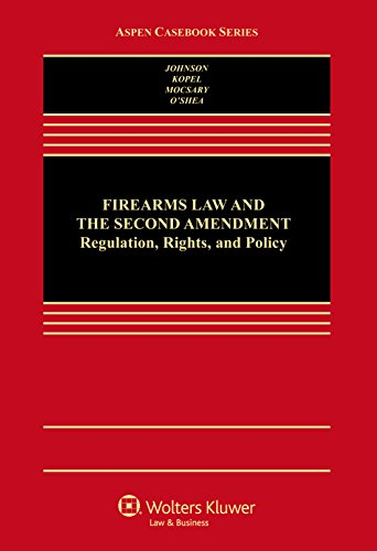Firearms Law & the Second Amendment; Regulation, Rights, and Policy (Aspen Casebooks): Nicholas...