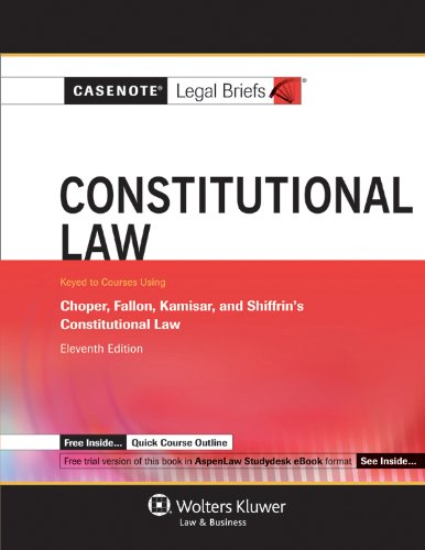 9781454805151: Casenote Legal Briefs: Constitutional Law, Keyed to Choper, Fallon, Kamisar, and Shiffrin's, 11th Ed.