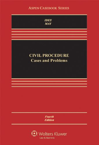 Civil Procedure: Cases and Problems, by Ides, 4th Edition: Ides, Allan