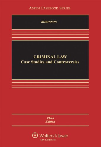 Criminal Law: Case Studies and Controversies, Third: Paul H. Robinson