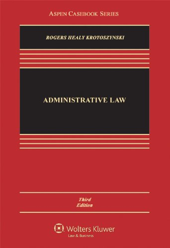 Administrative Law, Third Edition (Aspen Casebook Series): John M. Rogers; Michael P. Healy; Ronald...