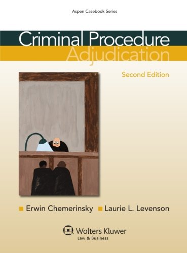 Criminal Procedure: Adjudication, Second Edition: Erwin Chemerinsky