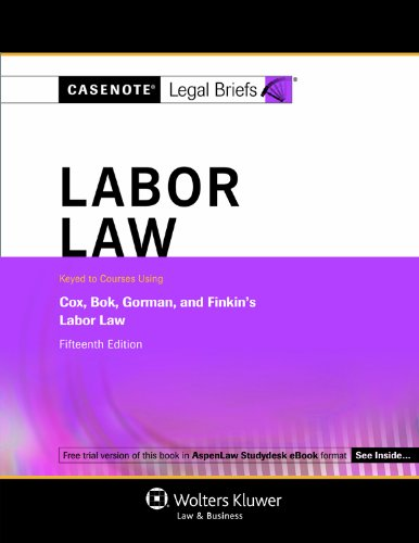 9781454807872: Casenotes Legal Briefs: Labor Law Keyed to Cox, Bok, Gorman & Finkin, 15th Edition (Casenote Legal Briefs)