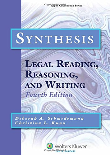 Synthesis: Legal Reading, Reasoning, and Writing, Fourth Edition (Aspen Coursebook): Schmedemann; ...