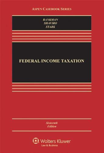 Federal Income Taxation, Sixteenth Edition (Aspen Casebook): Bankman, Joseph; Shaviro,