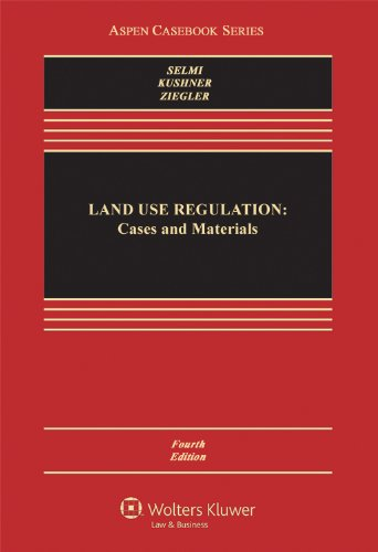 Land Use Regulation: Cases and Materials, Fourth: Daniel P. Selmi;