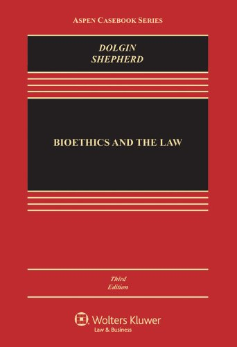 Bioethics & the Law, Third Edition (Aspen: Janet Dolgin, Lois
