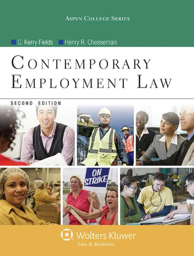 Contemporary Employment Law, Second Edition (Aspen College): C. Kevin Fields,