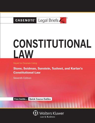 Casenote Legal Briefs: Constitutional Law, Keyed to Stone, Seidman, Sunstein, Tushnet, & Karlan...
