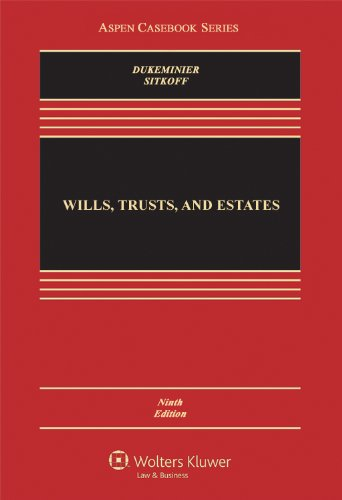 Wills, Trusts, and Estates, Ninth Edition (Aspen: Jesse Dukeminier, Robert
