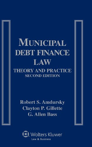 Municipal Debt Finance Law: Theory and Practice,: Robert S. Amdursky,