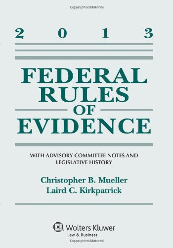 Federal Rules Evidence: With Advisory Committee Notes,: Christopher B. Mueller,