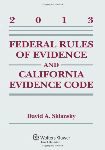 9781454827979: Federal Rules Evidence & California Evidence Code, 2013 Case Supplement